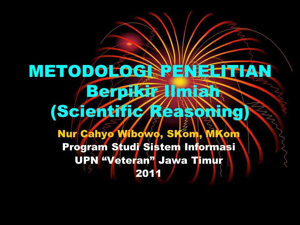 METODOLOGI PENELITIAN Berpikir Ilmiah (Scientific Reasoning)