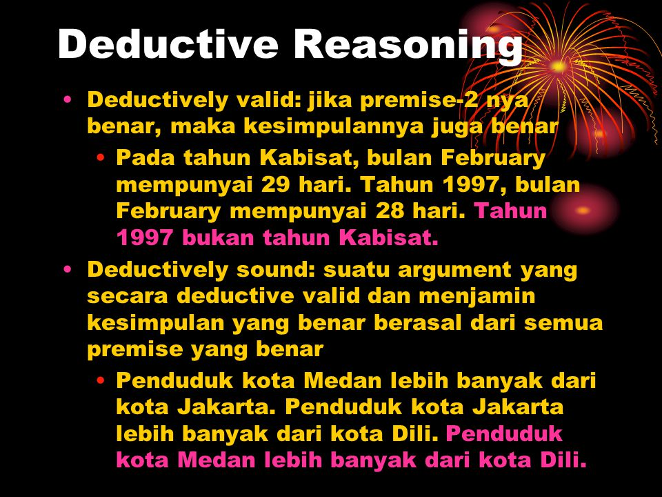 Deductive Reasoning Deductively valid: jika premise-2 nya benar, maka kesimpulannya juga benar.