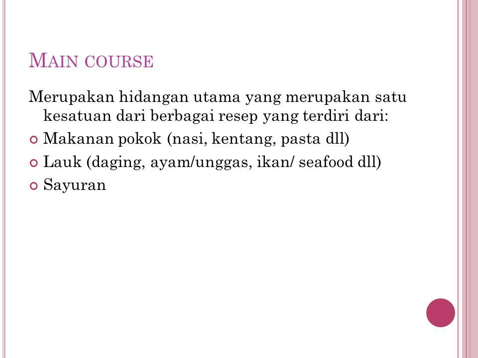 Main course Merupakan hidangan utama yang merupakan satu kesatuan dari berbagai resep yang terdiri dari: