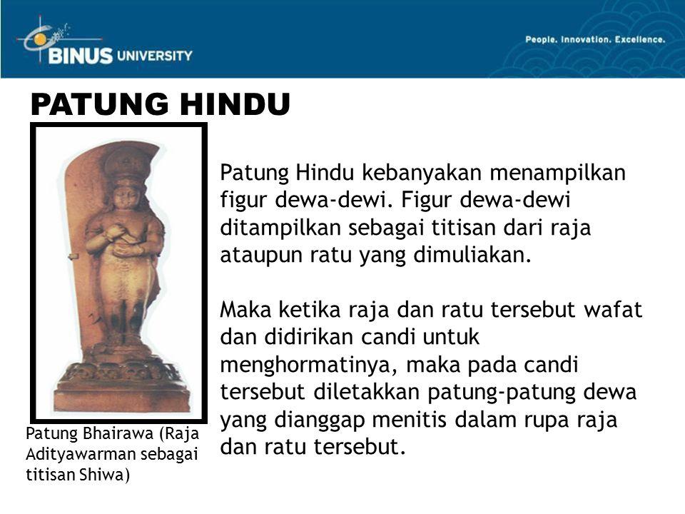 PATUNG HINDU Patung Hindu kebanyakan menampilkan figur dewa-dewi. Figur dewa-dewi ditampilkan sebagai titisan dari raja ataupun ratu yang dimuliakan.