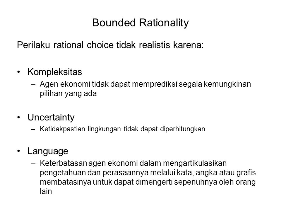 Bounded Rationality Perilaku rational choice tidak realistis karena: