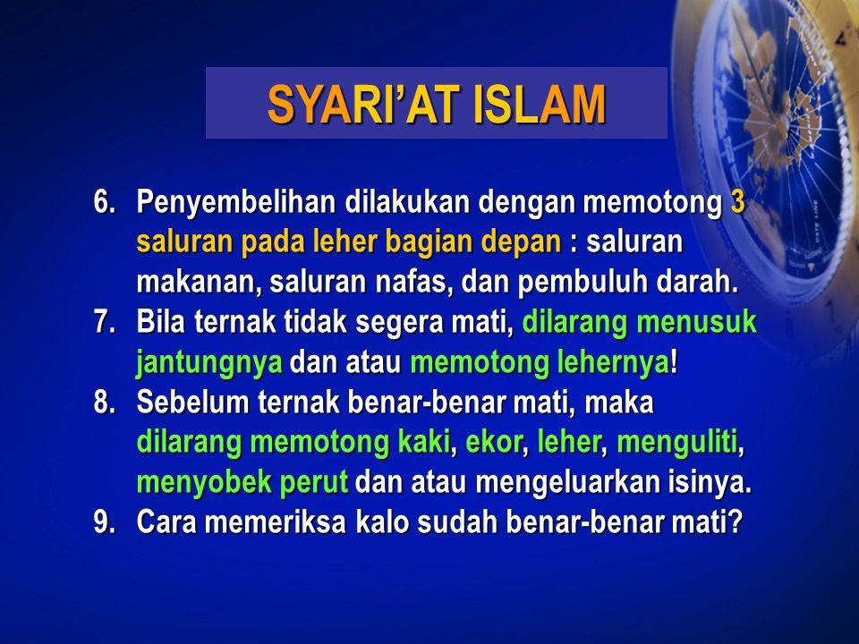 SYARI'AT ISLAM Penyembelihan dilakukan dengan memotong 3 saluran pada leher bagian depan : saluran makanan, saluran nafas, dan pembuluh darah.