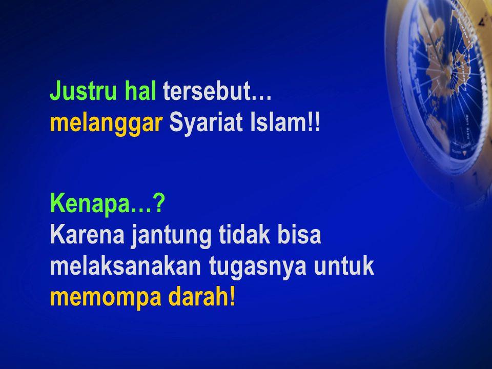 Justru hal tersebut… melanggar Syariat Islam!. Kenapa….