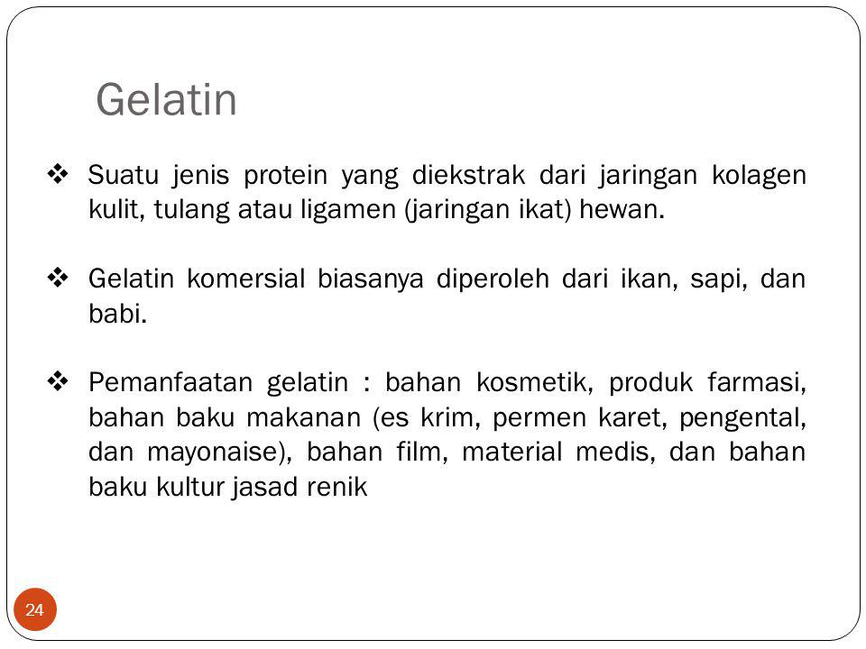 Gelatin Suatu jenis protein yang diekstrak dari jaringan kolagen kulit, tulang atau ligamen (jaringan ikat) hewan.