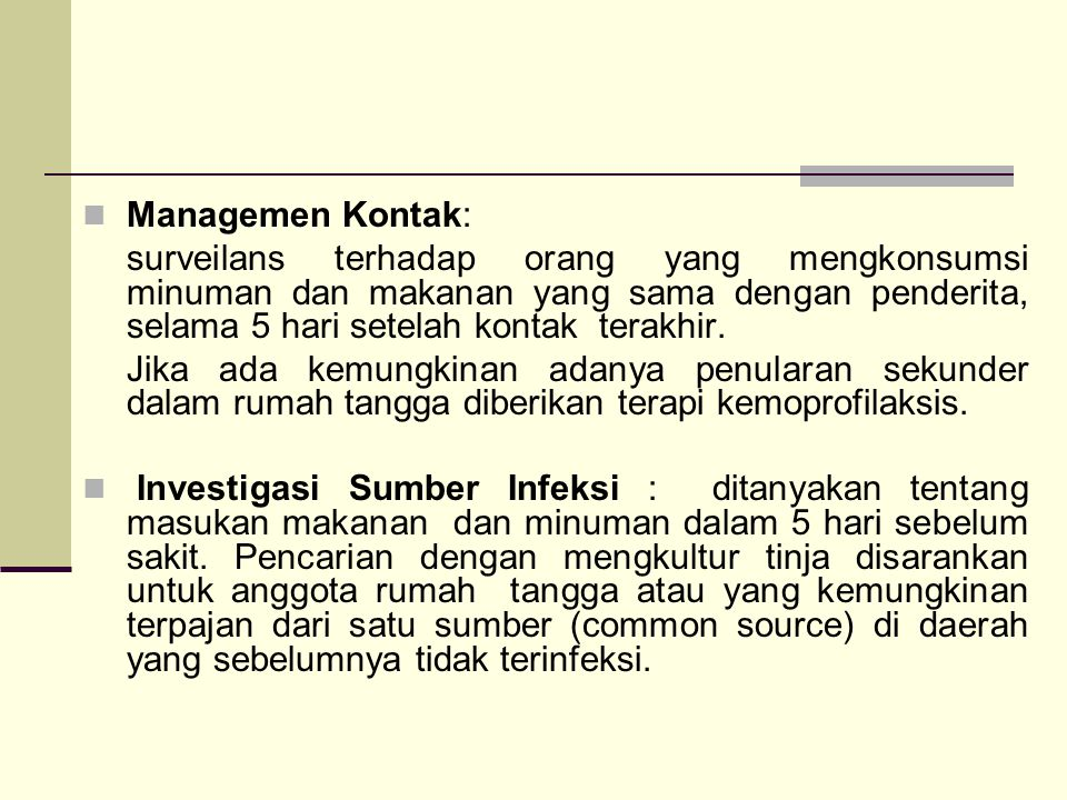 Managemen Kontak: surveilans terhadap orang yang mengkonsumsi minuman dan makanan yang sama dengan penderita, selama 5 hari setelah kontak terakhir.