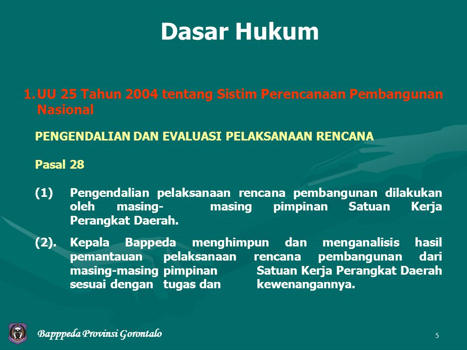 Dasar Hukum 1. UU 25 Tahun 2004 tentang Sistim Perencanaan Pembangunan Nasional. PENGENDALIAN DAN EVALUASI PELAKSANAAN RENCANA.