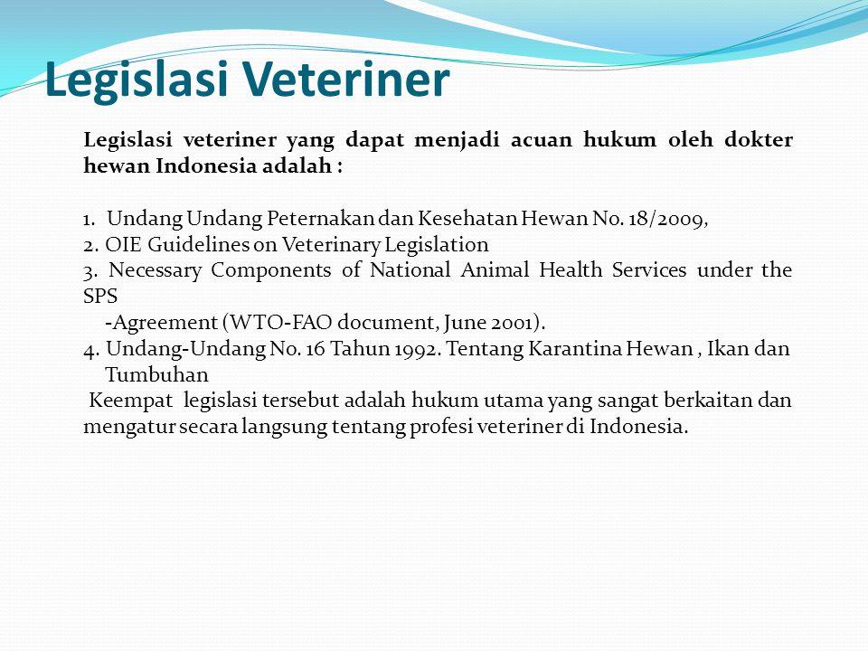 Legislasi Veteriner Legislasi veteriner yang dapat menjadi acuan hukum oleh dokter hewan Indonesia adalah :