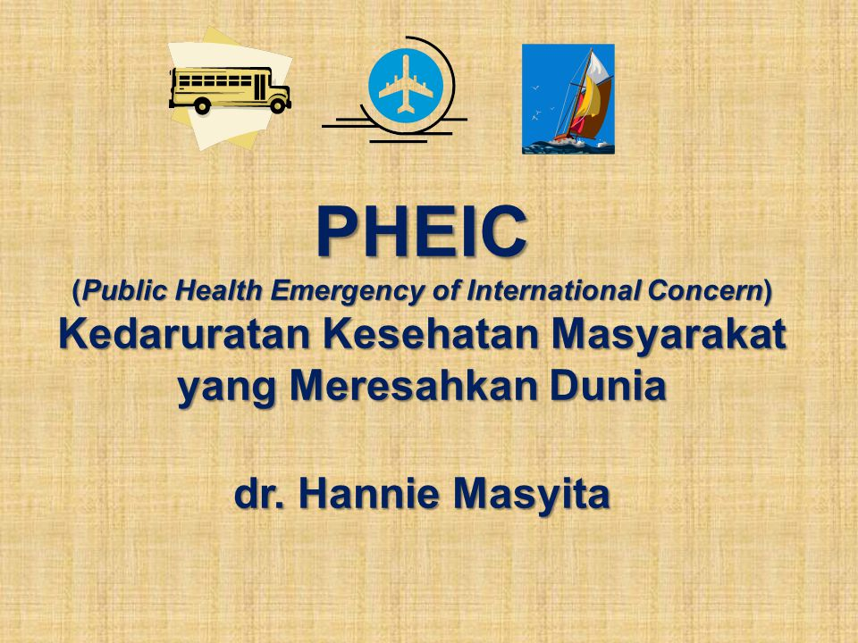 PHEIC (Public Health Emergency of International Concern) Kedaruratan Kesehatan Masyarakat yang Meresahkan Dunia dr.