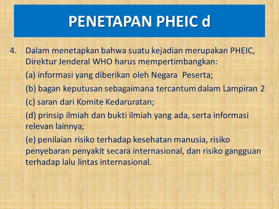 PENETAPAN PHEIC d Dalam menetapkan bahwa suatu kejadian merupakan PHEIC, Direktur Jenderal WHO harus mempertimbangkan: