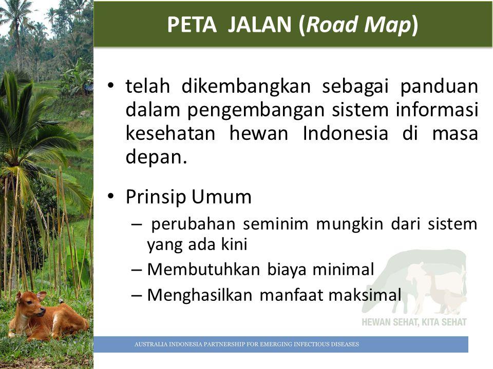 PETA JALAN (Road Map) telah dikembangkan sebagai panduan dalam pengembangan sistem informasi kesehatan hewan Indonesia di masa depan.