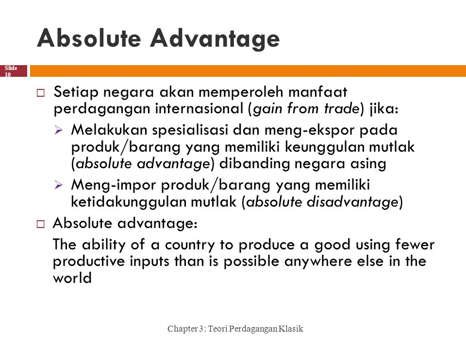 Absolute Advantage Setiap negara akan memperoleh manfaat perdagangan internasional (gain from trade) jika: