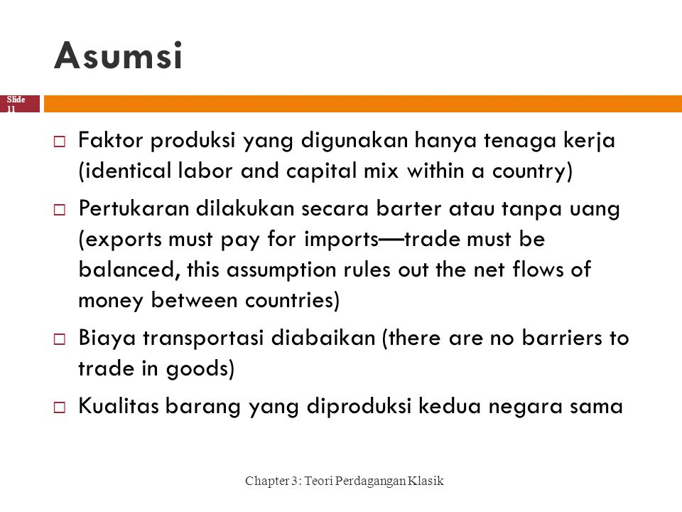 Asumsi Faktor produksi yang digunakan hanya tenaga kerja (identical labor and capital mix within a country)