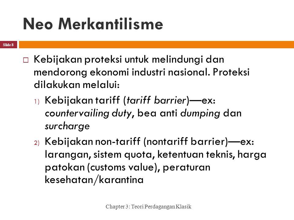 Neo Merkantilisme Kebijakan proteksi untuk melindungi dan mendorong ekonomi industri nasional. Proteksi dilakukan melalui: