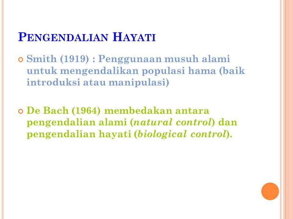 Pengendalian Hayati Smith (1919) : Penggunaan musuh alami untuk mengendalikan populasi hama (baik introduksi atau manipulasi)