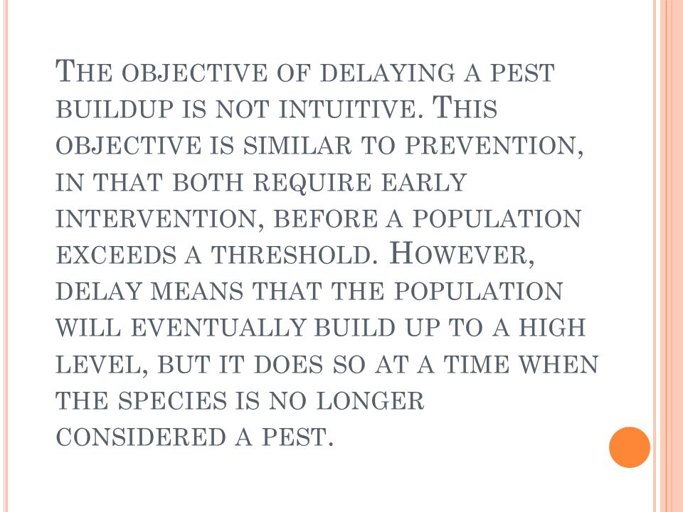 The objective of delaying a pest buildup is not intuitive
