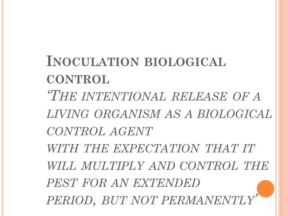 Inoculation biological control 'The intentional release of a living organism as a biological control agent with the expectation that it will multiply and control the pest for an extended period, but not permanently'