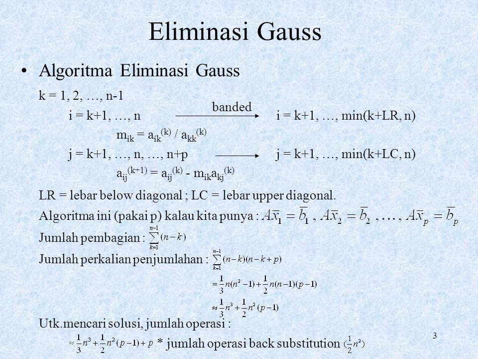Eliminasi Gauss Algoritma Eliminasi Gauss k = 1, 2, …, n-1