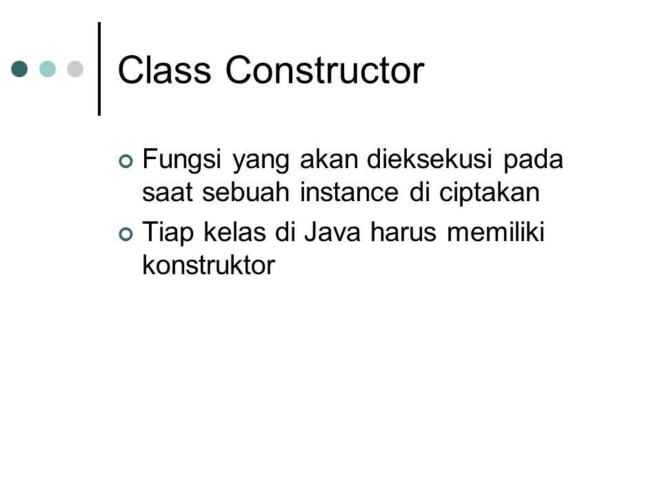 Class Constructor Fungsi yang akan dieksekusi pada saat sebuah instance di ciptakan.