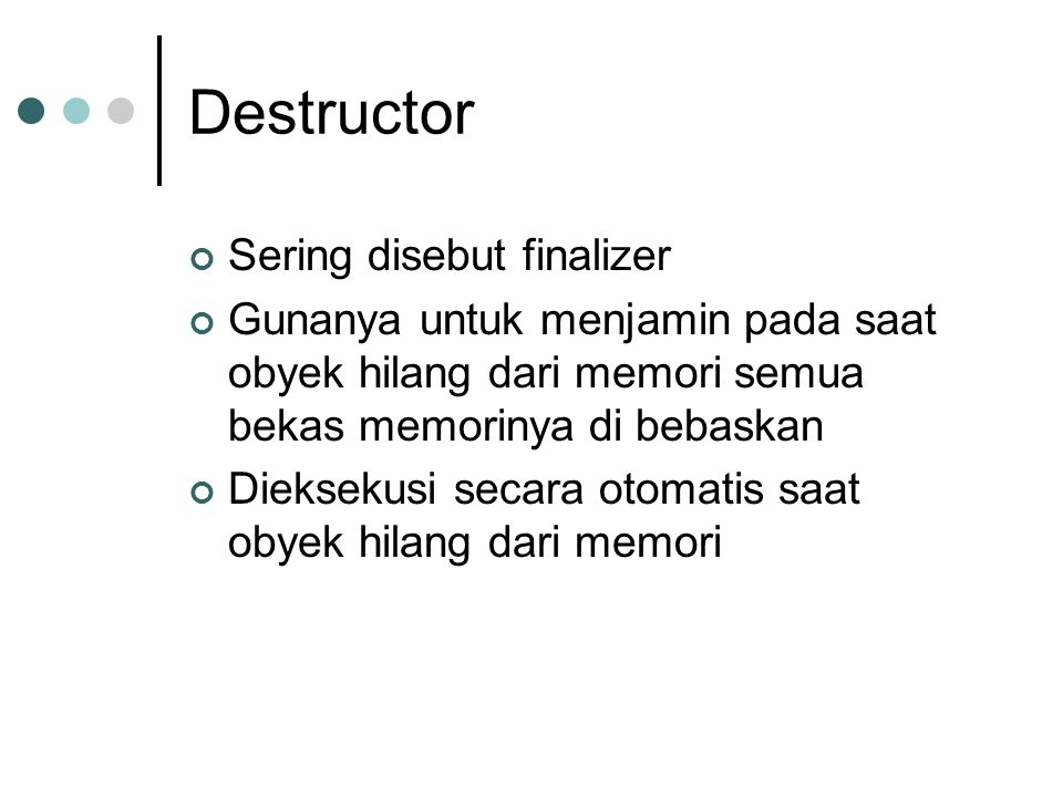 Destructor Sering disebut finalizer