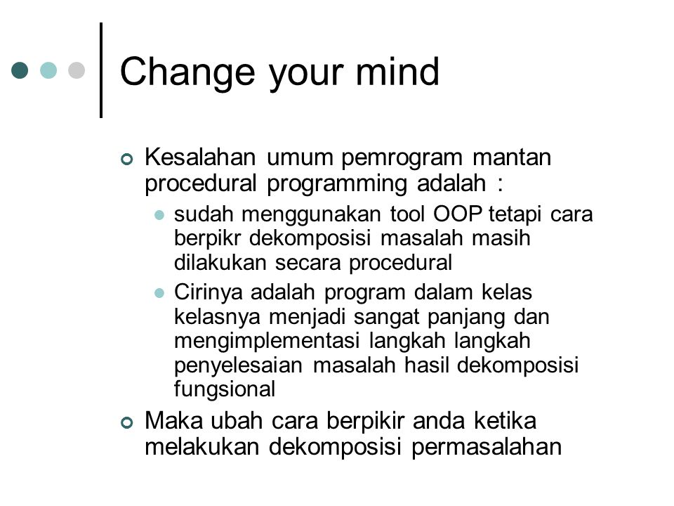 Change your mind Kesalahan umum pemrogram mantan procedural programming adalah :