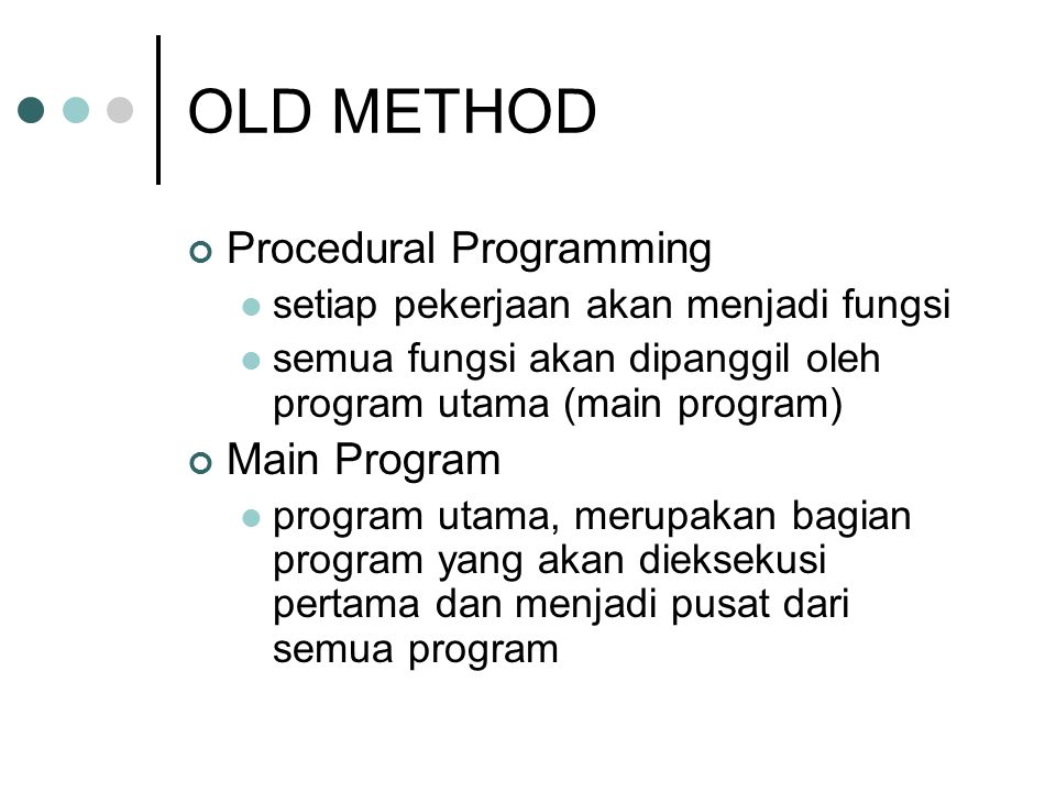 OLD METHOD Procedural Programming Main Program