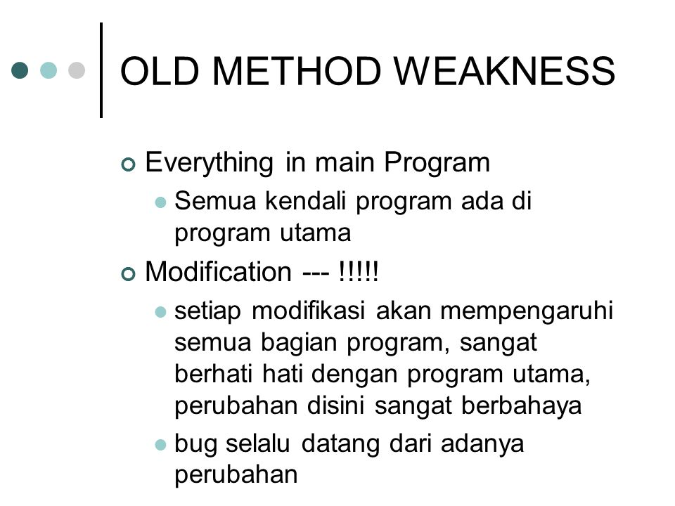OLD METHOD WEAKNESS Everything in main Program Modification --- !!!!!