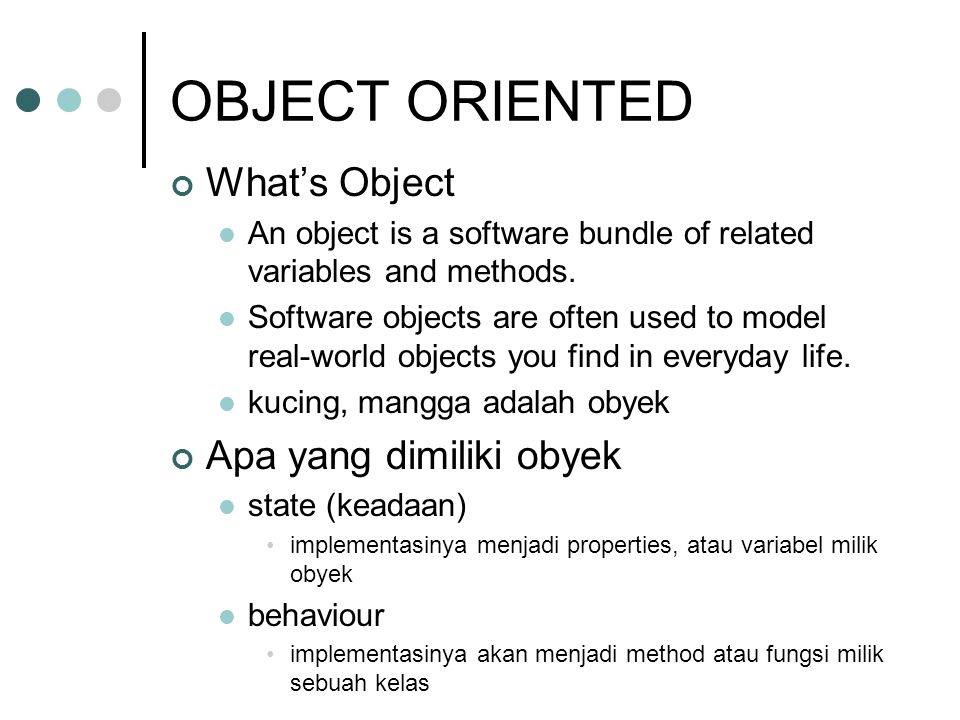 OBJECT ORIENTED What's Object Apa yang dimiliki obyek