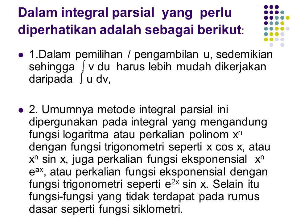 Dalam integral parsial yang perlu diperhatikan adalah sebagai berikut: