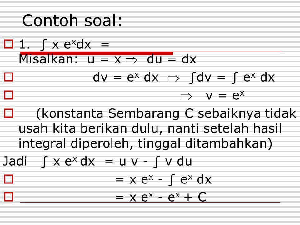 Contoh soal: 1. ∫ x exdx = Misalkan: u = x  du = dx