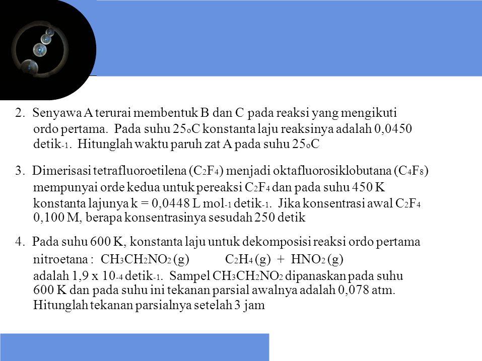 2. Senyawa A terurai membentuk B dan C pada reaksi yang mengikuti