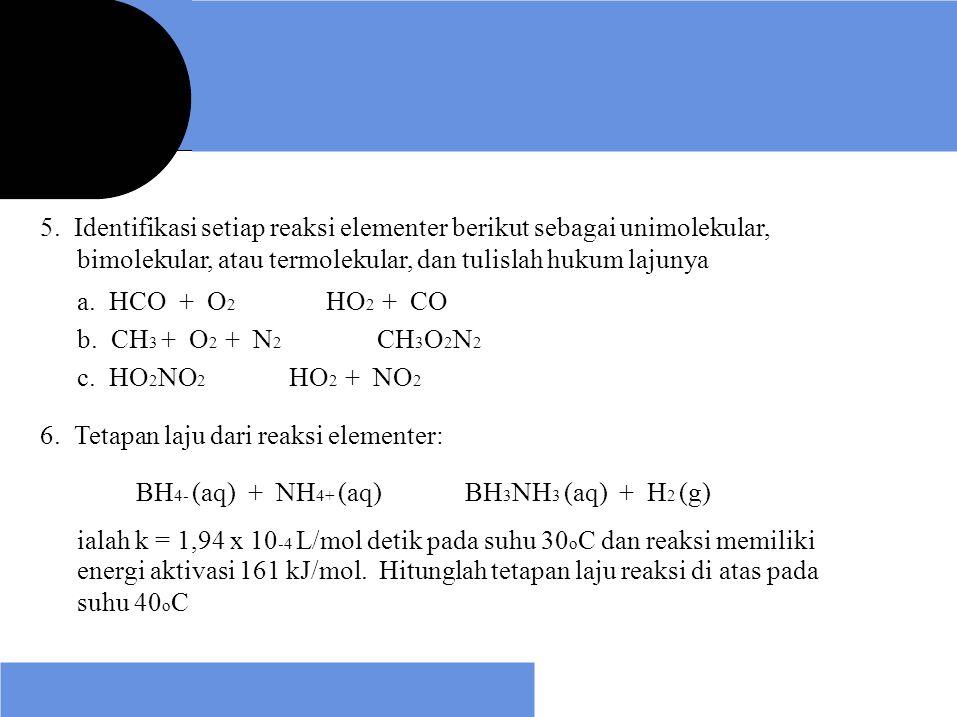 5. Identifikasi setiap reaksi elementer berikut sebagai unimolekular,