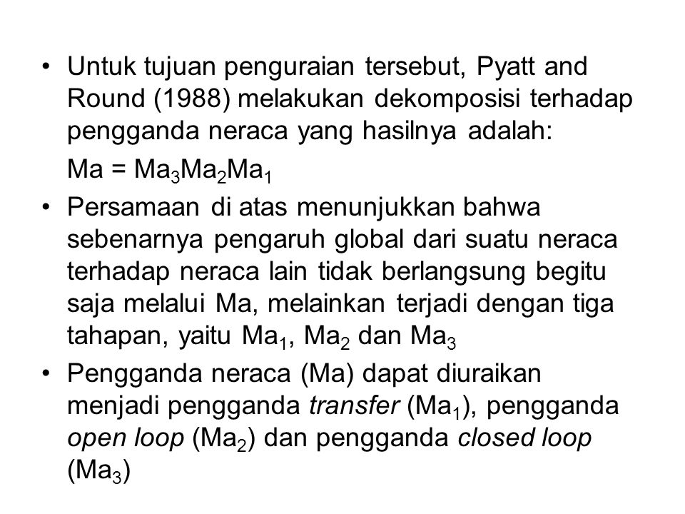 Untuk tujuan penguraian tersebut, Pyatt and Round (1988) melakukan dekomposisi terhadap pengganda neraca yang hasilnya adalah: