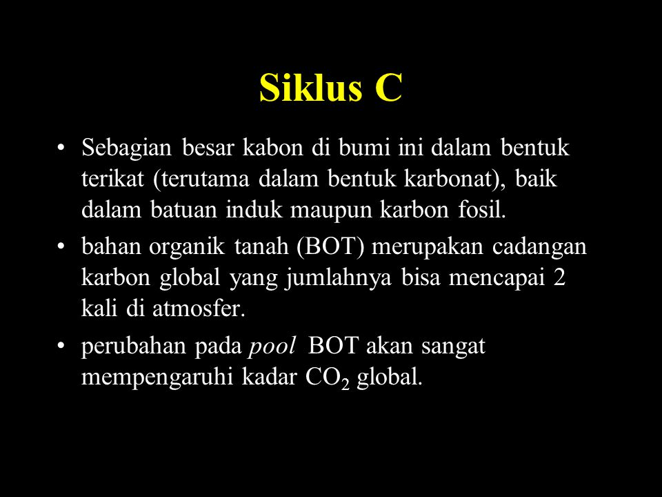 Siklus C Sebagian besar kabon di bumi ini dalam bentuk terikat (terutama dalam bentuk karbonat), baik dalam batuan induk maupun karbon fosil.