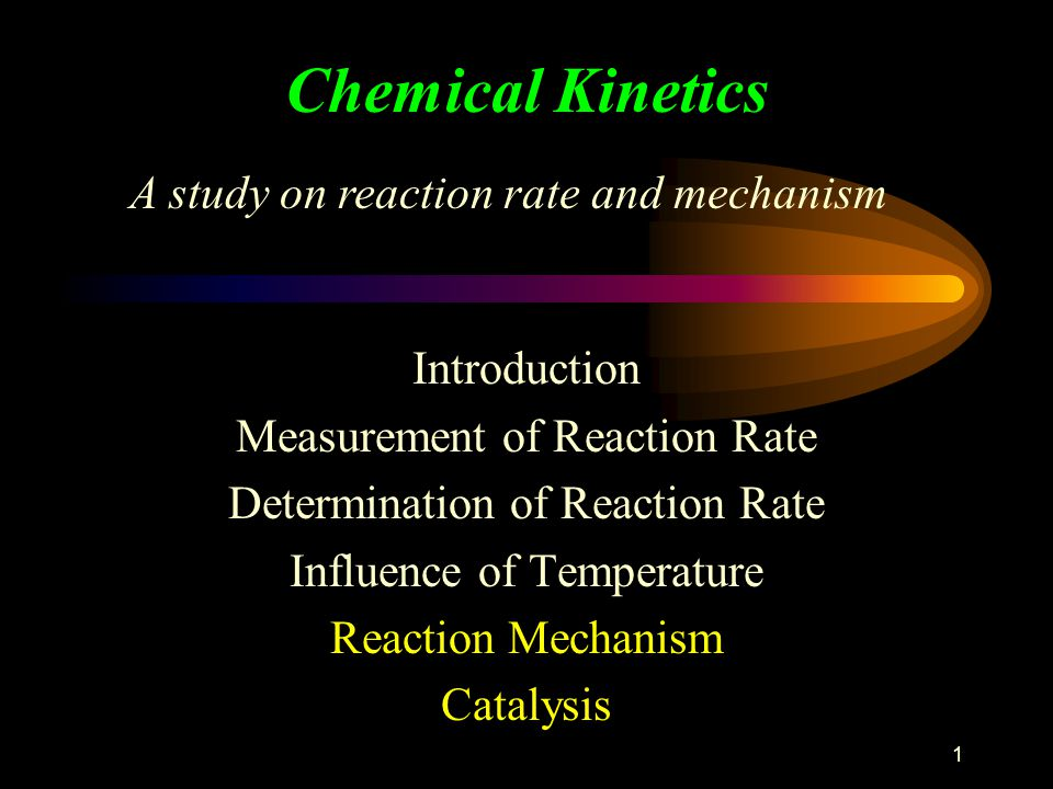 Chemical Kinetics A study on reaction rate and mechanism Introduction