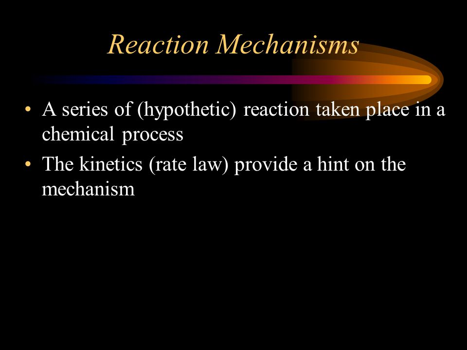 Reaction Mechanisms A series of (hypothetic) reaction taken place in a chemical process.