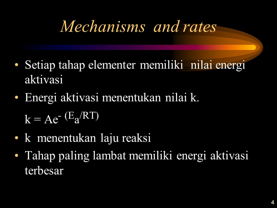 Mechanisms and rates Setiap tahap elementer memiliki nilai energi aktivasi. Energi aktivasi menentukan nilai k.