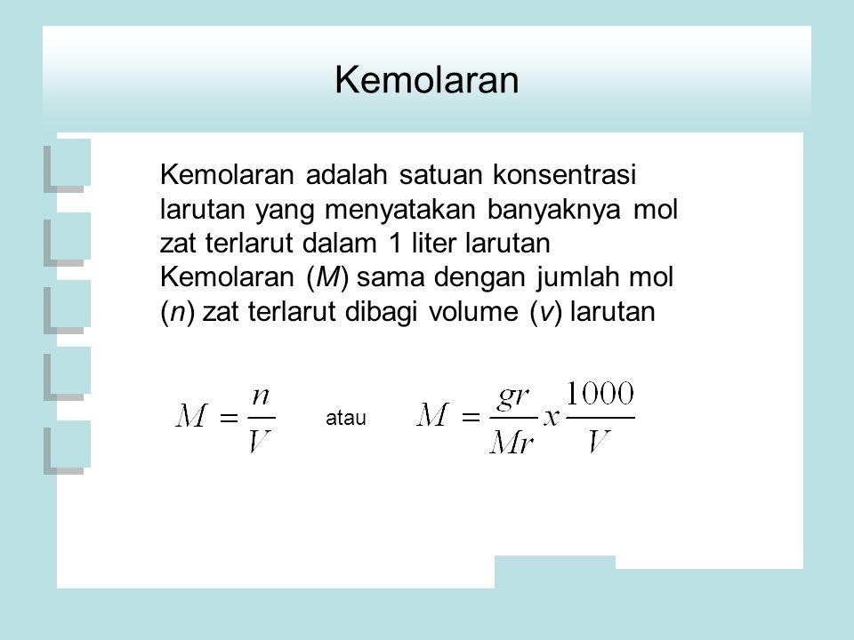 Kemolaran Kemolaran adalah satuan konsentrasi larutan yang menyatakan banyaknya mol zat terlarut dalam 1 liter larutan.