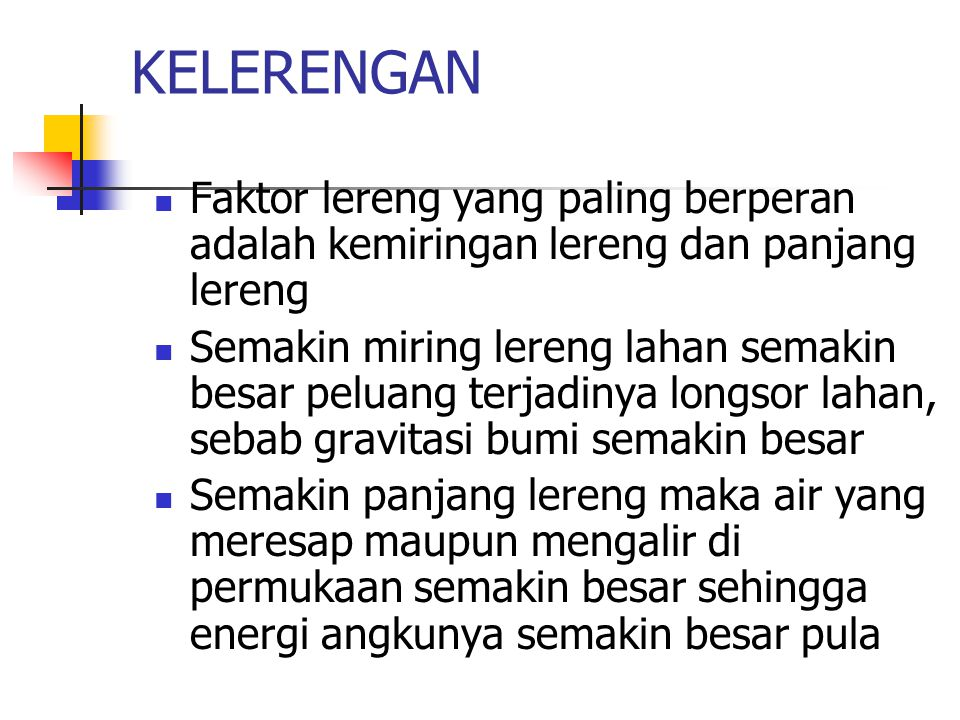 KELERENGAN Faktor lereng yang paling berperan adalah kemiringan lereng dan panjang lereng.