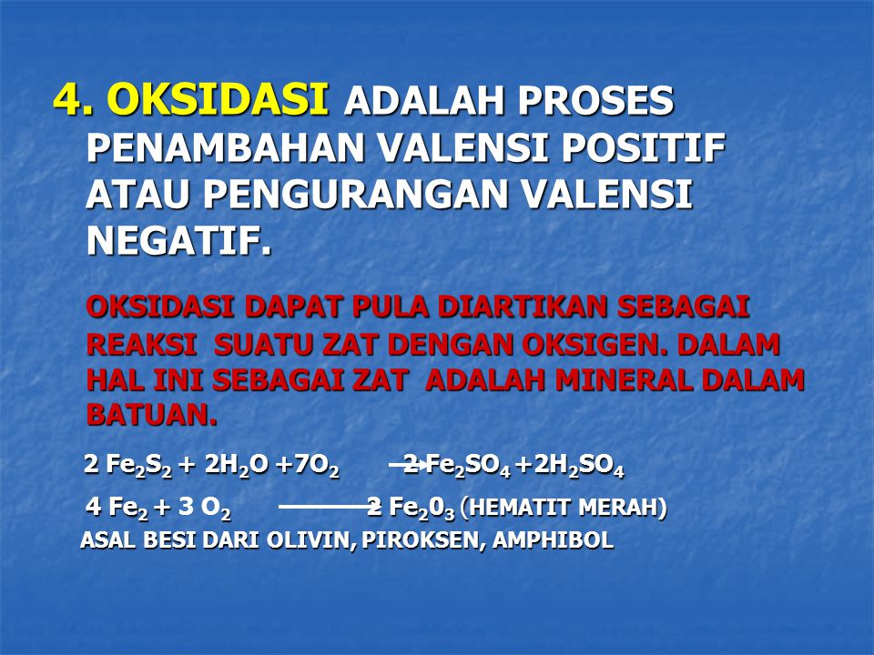 4. OKSIDASI ADALAH PROSES PENAMBAHAN VALENSI POSITIF ATAU PENGURANGAN VALENSI NEGATIF.