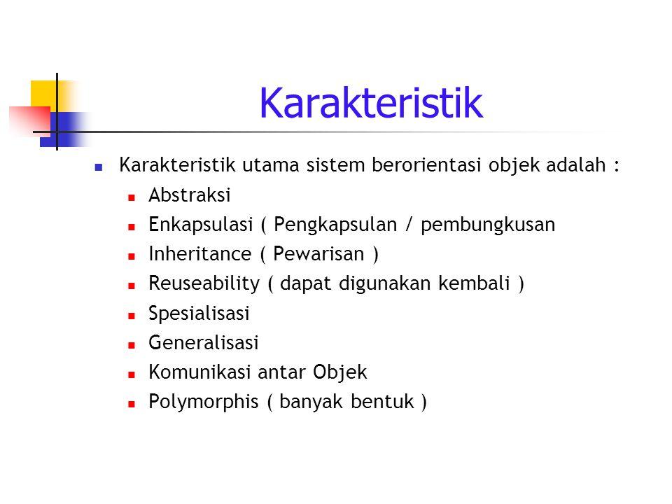 Karakteristik Karakteristik utama sistem berorientasi objek adalah :