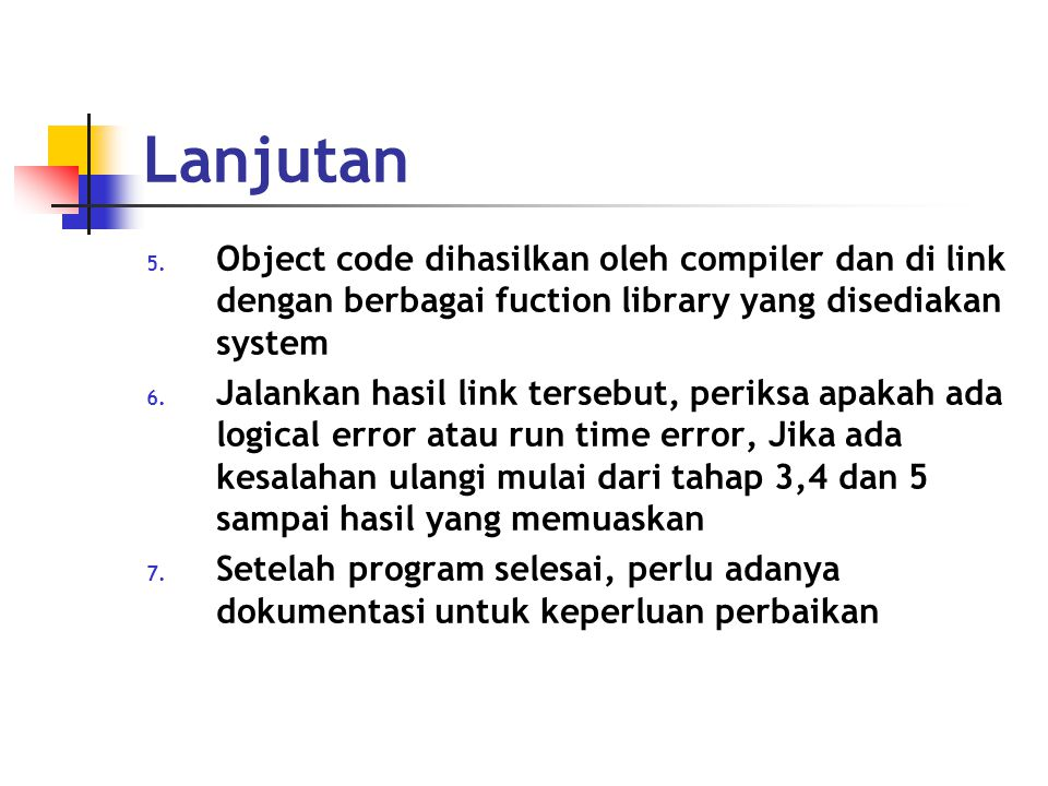 Lanjutan Object code dihasilkan oleh compiler dan di link dengan berbagai fuction library yang disediakan system.