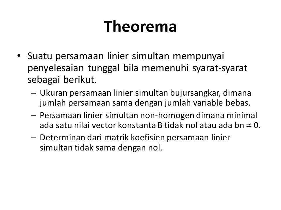 Theorema Suatu persamaan linier simultan mempunyai penyelesaian tunggal bila memenuhi syarat-syarat sebagai berikut.