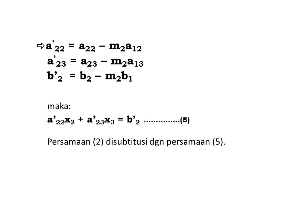 a'23 = a23 – m2a13 b'2 = b2 – m2b1 maka: a'22 = a22 – m2a12