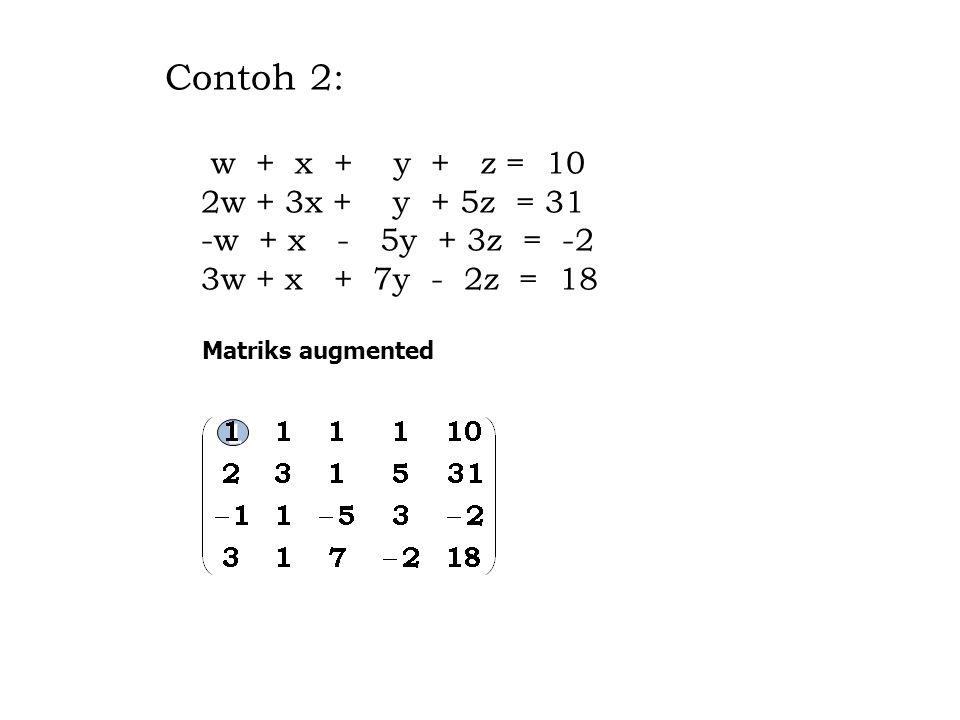 Contoh 2: w + x + y + z = 10 2w + 3x + y + 5z = 31