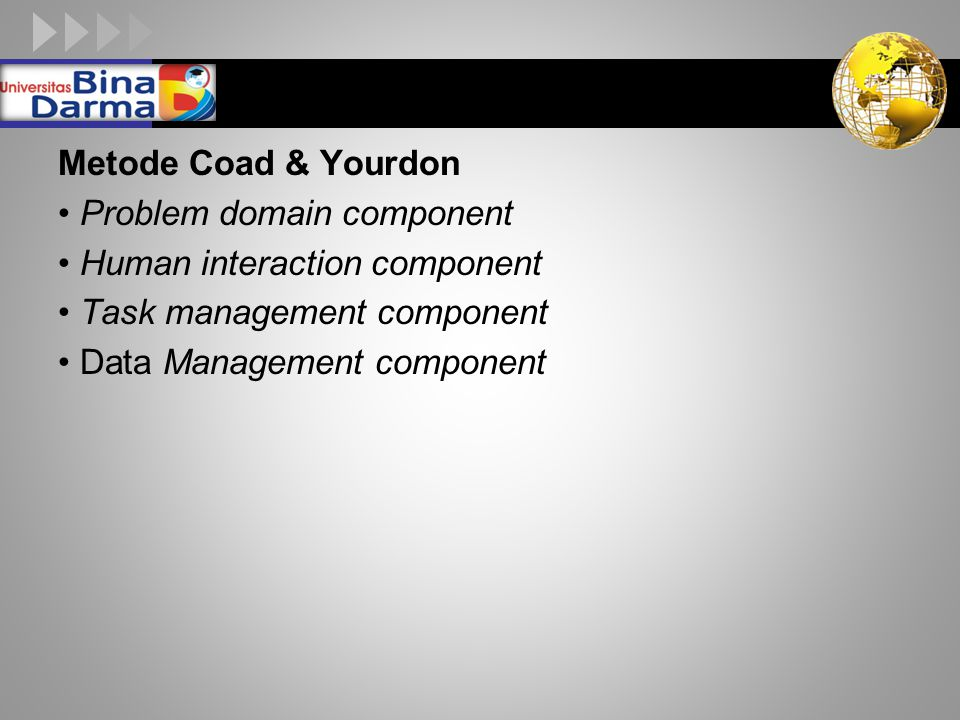 Metode Coad & Yourdon • Problem domain component • Human interaction component • Task management component • Data Management component