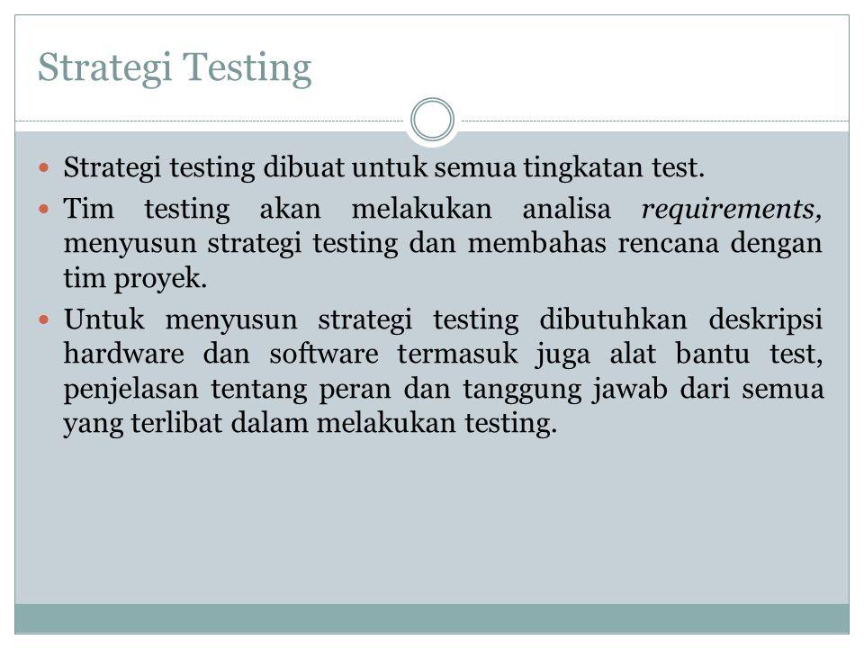 Strategi Testing Strategi testing dibuat untuk semua tingkatan test.