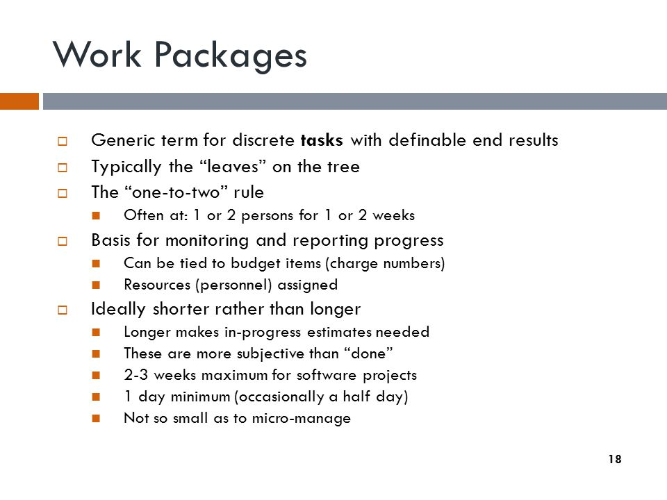 Work Packages Generic term for discrete tasks with definable end results. Typically the leaves on the tree.