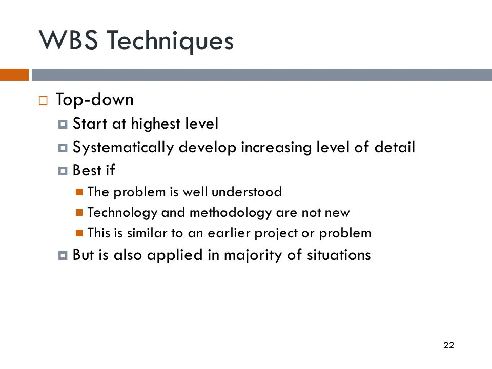 WBS Techniques Top-down Start at highest level