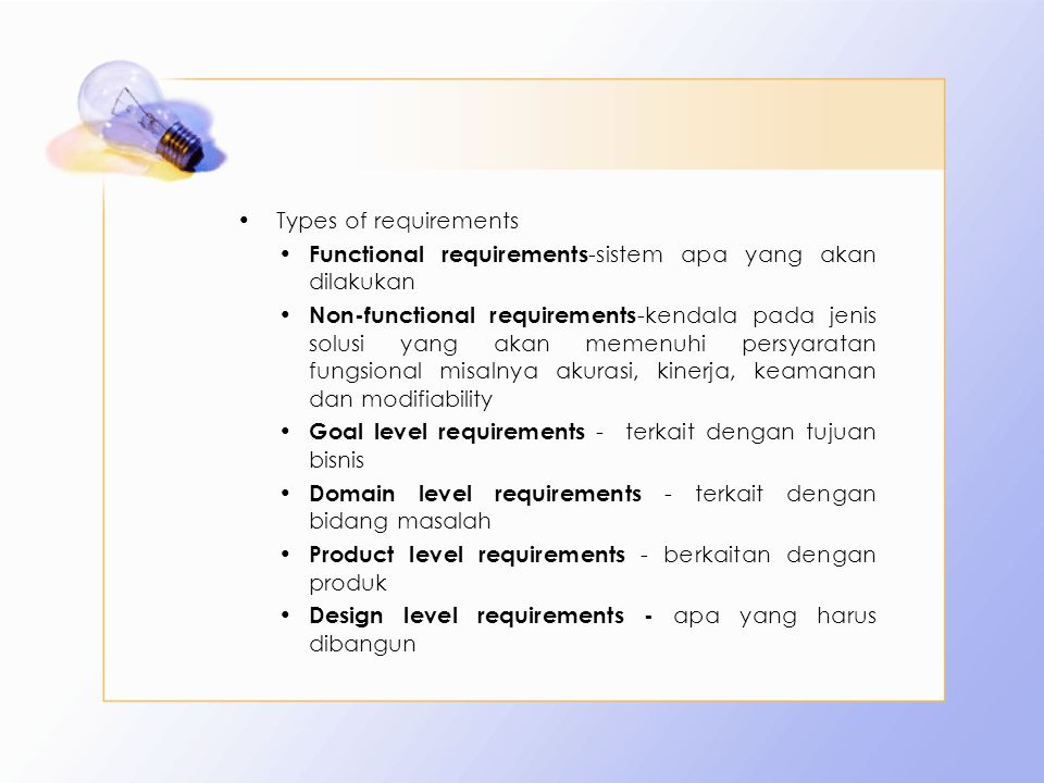 Types of requirements Functional requirements-sistem apa yang akan dilakukan.