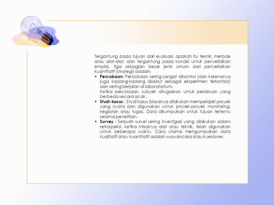 Tergantung pada tujuan dari evaluasi, apakah itu teknik, metode atau alat-alat, dan tergantung pada kondisi untuk penyelidikan empiris, tiga sebagian besar jenis umum dari penyelidikan kuantitatif (strategi) adalah: